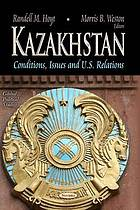 Kazakhstan : conditions, issues and U.S. relations