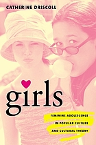 Girls : feminine adolescence in popular culture and cultural theory