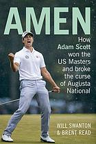 Amen : how Adam Scott won the US Masters and broke the curse of Augusta National
