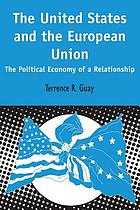 The United States and the European Union : the political economy of a relationship