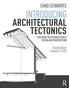 Introducing architectural tectonics : exploring the intersection of design and construction