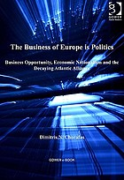 The business of Europe is politics : business opportunity, economic nationalism and the decaying Atlantic Alliance