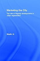 Marketing the city : the role of flagship developments in urban regeneration