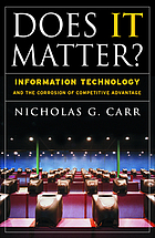 Does IT matter? : information technology and the corrosion of competitive advantage