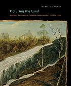 Picturing the land : narrating territories in Canadian landscape art, 1500-1950