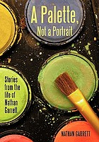 A palette, not a portrait : stories from the life of Nathan Garrett