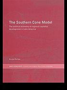 The Southern Cone model : the political economy of regional capitalist development in Latin America