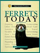 Ferrets today : a complete and up-to-date guide