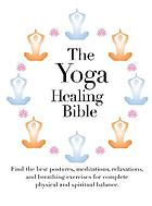 The yoga healing bible.