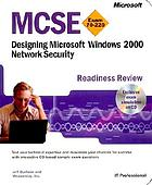 MCSE designing Microsoft Windows 2000 network security : readiness review, exam 70-220
