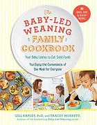 The baby-led weaning family cookbook : your baby learns to eat solid foods, you enjoy the convenience of one meal for everyone