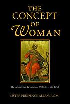 The concept of woman. [Vol. 1] The Aristotelian revolution, 750 B.C. to A.D. 1250
