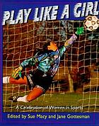 Play like a girl : a celebration of women in sports