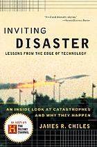 Inviting disaster : lessons from the edge of technology : an inside look at catastrophes and why they happen
