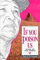 If you poison us : uranium and Native Americans