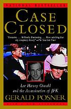 Case closed : Lee Harvey Oswald and the assassination of JFK