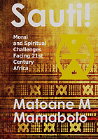 Sauti! : moral and spiritual challenges facing 21st century Africa