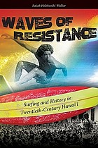 Waves of resistance : surfing and history in twentieth-century Hawaiʻi