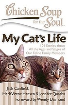 Chicken soup for the soul : my cat's life : 101 stories about all the ages and stages of our feline family members