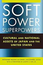 Soft power superpowers : cultural and national assets of Japan and the United States