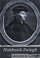 Huldreich Zwingli, the reformer of German Switzerland,
