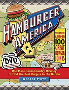 Hamburger America : one man's cross-country odyssey to find the best burgers in the nation