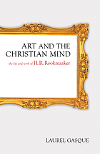 Art and the Christian mind : the life and work of H.R. Rookmaaker