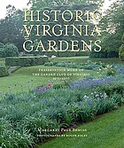 Historic Virginia gardens : preservation work of the Garden Club of Virginia, 1975-2007