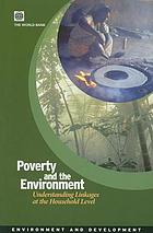 Poverty and the environment : understanding linkages at the household level.