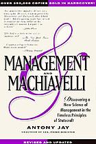 Management and Machiavelli : discovering a new science of management in the timeless principles of statecraft