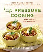 Hip pressure cooking : fast, fresh, and flavorful