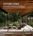 Outside living : terraces, balconies, roof decks, courtyards, pocket gardens, and other small outdoor spaces