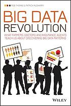 Big Data revolution : what farmers, doctors and insurance agents teach us about discovering Big Data patterns