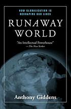 Runaway world : how globalization is reshaping our lives