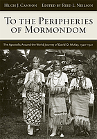 To the peripheries of Mormondom : the apostolic around-the-world journey of David O. McKay, 1920-1921