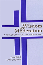 Wisdom as moderation : a philosophy of the middle way
