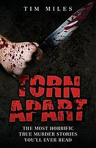 Torn Apart - The Most Horrific True Murder Stories You'll Ever Read.