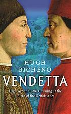 Vendetta : high art and low cunning at the birth of the Renaissance