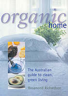 Organic home : the Australian guide to clean, green living