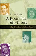A room full of mirrors : high school reunions in middle America