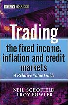 Trading the fixed income, inflation and credit markets : a relative value guide