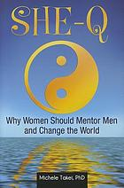 She-Q : why women should mentor men and change the world