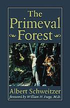 The primeval forest : including On the edge of the primeval forest ; and, More from the primeval forest