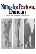 Nijinsky, Pavlova, Duncan : three lives in dance
