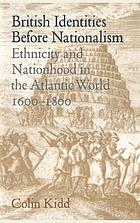 British identities before nationalism : ethnicity and nationhood in the Atlantic World, 1600 - 1800