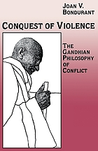 Conquest of violence : the Gandhian philosophy of conflict.