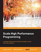 Scala high performance programming : leverage Scala and the functional paradigm to build performant software