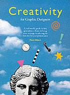 Creativity for graphic designers : a real-world guide to idea generation--from defining your message to selecting the best idea for your printed price