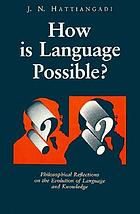 How is language possible? : philosophical reflections on the evolution of language and knowledge