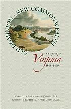 Old Dominion, new commonwealth : a history of Virginia, 1607-2007